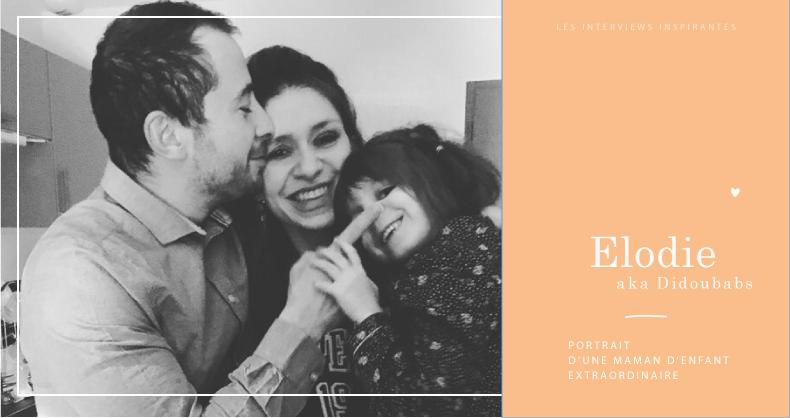 interview inspirante - elodie - maman d'enfant extraordinaire